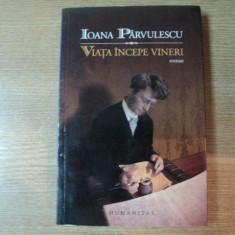 VIATA INCEPE VINERI de IOANA PARVULESCU, 2009 - Roman