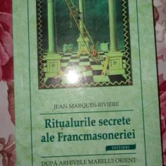 Ritualurile secrete ale Francmasoneriei an 2008/248pagini- Jean Marques Riviere - Carte masonerie