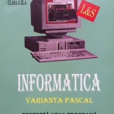 INFORMATICA MANUAL PENTRU CLASA A IX-A Varianta Pascal - Tudor Sorin - Carte Informatica