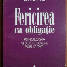 Francois Brune - Fericirea ca ogligatie. Psihologia si sociologia publicitatii