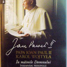 PAPA IOAN PAUL II, KAROL WOJTYLA, IN MAINILE DOMNULUI, INSEMNARI PERSONALE (1962-2003), 2015 - Carti Crestinism