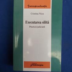 CRISTINA NICA - EXECUTAREA SILITA * PRACTICA JUDICIARA - 2008 * - Carte Jurisprudenta