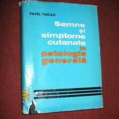 Semne si simptome cutanate in patologia generala - Pavel Vulcan - Carte Dermatologie si venerologie