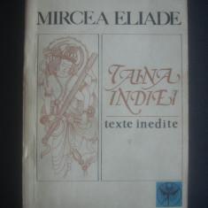 MIRCEA ELIADE - TAINA INDIEI * TEXTE INEDITE