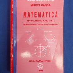 MIRCEA GANGA - MATEMATICA * MANUAL CLASA IX ( TRUNCHI COMUN +CURRICULUM ) - 2004