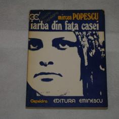 Iarba din fata casei - Mircea Popescu - Editura Eminescu - 1980 - Roman