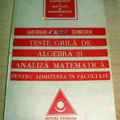 Teste grila de Algebra si Analiza Matematica -Gheorghe Adalbert Schneider - Teste admitere facultate