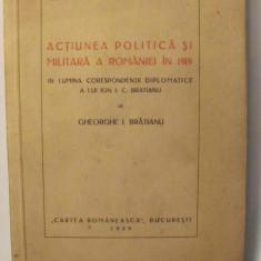 """GE - Gh. I. BRATIANU """"Actiunea Politica si Militara a Romaniei in 1919"""" 1939"""