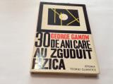 30 DE ANI CARE AU ZGUDUIT FIZICA - GEORGE GAMOW,RF10/2,RF11/2