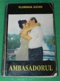 Ambasadorul - Floriana Jucan. Carte cu autograf (4008