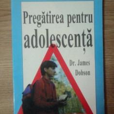 PREGATIREA PENTRU ADOLESCENTA de DR. JAMES DOBSON - Carte Psihologie