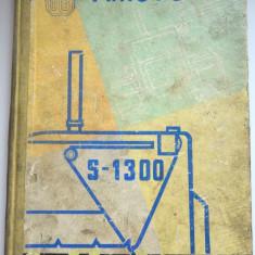 Tractorul S- 1300 Notita tehnica ed. a III - a 1969 - Carti Mecanica