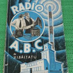 Carte veche RADIO ABC - V I Baltatu - interbelica (0808 - Carti Electronica