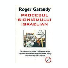 Procesul Sionismului Israelian - Roger Garaudy - Carte masonerie