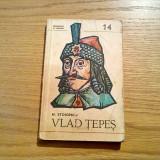 VLAD TEPES - N. Stoicescu - editura Militara, 1979, 196 p. - Istorie
