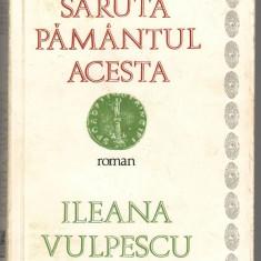 (C7072) ILEANA VULPESCU - SARUTA PAMANTUL ACESTA