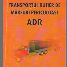 (C7070) MARIN LEPADATU - TRANSPORTUL RUTIER DE MARFURI PERICULOASE ADR - Carti Transporturi