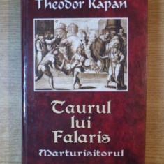 TAURUL LUI FALARIS, MARTURISITORUL de THEODOR RAPAN - Roman