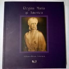 Adrian-Silvan Ionescu – Regina Maria si America - Carte Istorie