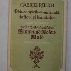 Padure spiritual muzicala de flori si trandafiri, Gabriel Reilich - Carte Arta muzicala
