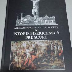 Istorie Bisericeasca Pre Scurt - Alecsandru Geanoglu-Lesviodax - Carti Istoria bisericii