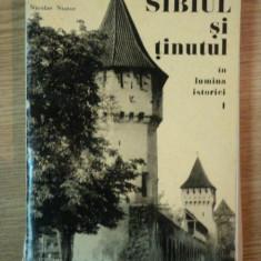SIBIUL SI TINUTUL IN LUMINA ISTORIEI, VOL I de AUREL DUMITRESCU JIPPA, NICOLAE NISTOR, 1976