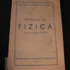 PROBLEME DE FIZICA- CLS- 8-11-201 PAGINI-/1952- - Culegere Fizica, Didactica si Pedagogica