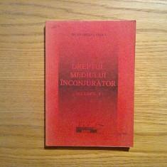 DREPTUL MEDIULUI INCONJURATOR ( vol. I)* Dreptul International - Florian Coman - Carte Dreptul mediului