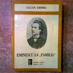 Lucian Drimba - Eminescu la Familia - Eseu
