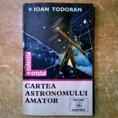 Ioan Todoran - Cartea astronomului amator - Carte Astronomie
