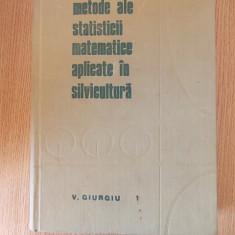 GIURGIU-METODE ALE STATISTICII MATEMATICE APLICATE IN SILVICULTURA- cartonata - Carti Agronomie