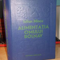 IULIAN MINCU - ALIMENTATIA OMULUI BOLNAV ( DIETOTERAPIA ) - 1980 - Carte Dietoterapie