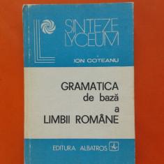 GRAMATICA DE BAZA A LIMBII ROMANE Ion Coteanu - Carte Cultura generala