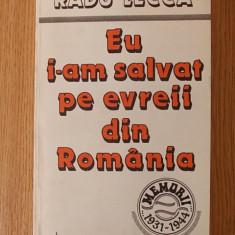 EU I-AM SALVAT PE EVREII DIN ROMANIA- RADU LECCA - Carti Iudaism