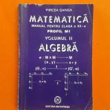 ALGEBRA Manual pentru clasa a XII a Profil M1 Mircea Ganga vol 2 - Carte Matematica