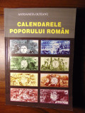 Calendarele poporului roman - Antoaneta Olteanu (2001) Cu autograf si dedicatie