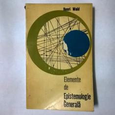 Henri Wald - Elemente de epistemologie generala - Carte Filosofie