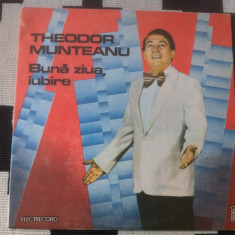 Theodor Munteanu Buna ziua iubire disc vinyl lp muzica usoara slagare grecesti - Muzica Pop electrecord, VINIL