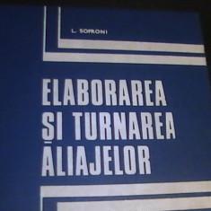 ELABORAREA SI TURNAREA ALIAJELOR-FONTE, OTELURI, ALIAJE NEFEROASE-L.SOFRONI- - Carti Metalurgie