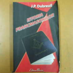 Istoria francmasonilor J. P. Dubreuil Bucuresti 2013 - Carte masonerie