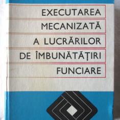 EXECUTAREA MECANIZATA A LUCRARILOR DE IMBUNATATIRI FUNCIARE, C. Nicolau, 1973 - Carti Agronomie