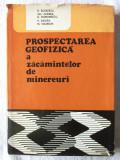 """PROSPECTAREA GEOFIZICA A ZACAMINTELOR DE MINEREURI"", Coord. Radu Botezatu, 1976, Alta editura"