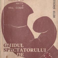 Victor Banciulescu - Ghidul spectatorului de box (desene Matty si Cobar) - Carte sport