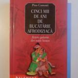 CINCI MII DE ANI DE BUCATARIE AFRODIZIACA , RETETE GALANTE DIN TOATA LUMEA de PINO CORRENTI , 2003