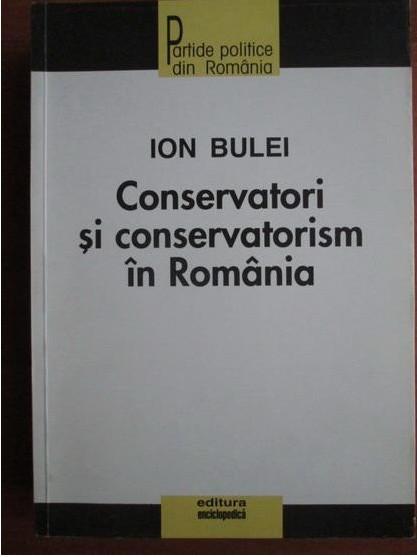 Ion Bulei - Conservatori si conservatorism in Romania foto mare