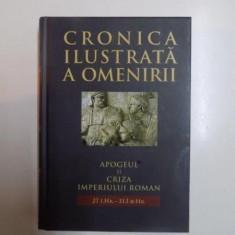 CRONICA ILUSTRATA A OMENIRII, VOL IV, APOGEUL SI CRIZA IMPERIULUI ROMAN ( 27 I. HR. - 313 D. HR. ), 2011 - Istorie