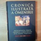 CRONICA ILUSTRATA A OMENIRII , VOL. V ANTICHITATEA TARZIE , IMPERIUL CAROLIGIAN , EVUL MEDIU TIMPURIU ( 313 - 1204 )