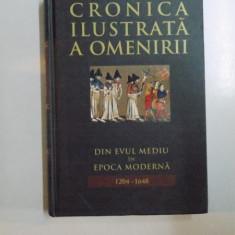 CRONICA ILUSTRATA A OMENIRII DIN EVUL MEDIU IN EPOCA MODERNA 1204-1648, VOL 6, 2011 - Istorie