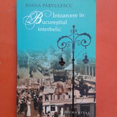 INTOARCERE IN BUCURESTIUL INTERBELIC Ioana Parvulescu - Istorie