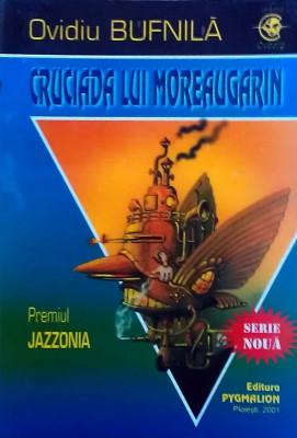OVIDIU BUFNILĂ - Cruciada lui Moreaugarin (SF, Ed. Pygmalion, col. Cyborg #20) foto